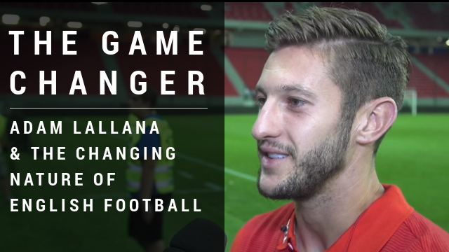 Adam Lallana and the changing nature of English Football