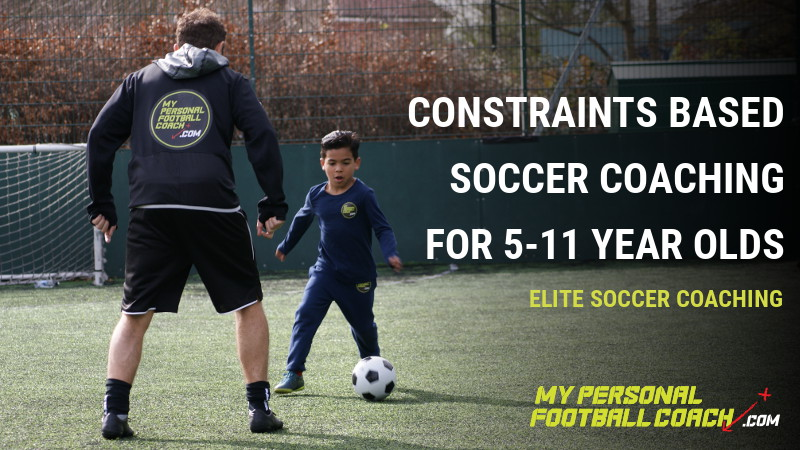 CONSTRAINTS BASED SOCCER COACHING FOR 5-11 YEAR OLDS