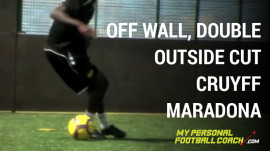 Off wall, double outside cut - Cruyff - Maradona