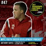Soccer Player Development Podcast Episode 47 Anthony Hayes