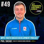 Soccer Player Development Podcast Episode 49 Phil Shead