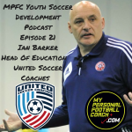 MPFC Youth Soccer Development Podcast Episode 21 Ian Barker