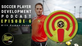 Soccer Player Development Podcast - With Romeo Jozak