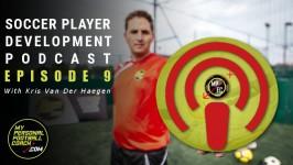 Soccer Player Development Podcast - With Kris Van Der Haegen