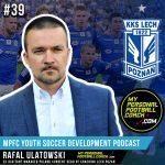 Soccer Player Development Podcast Episode 39 Rafal Ulatowski