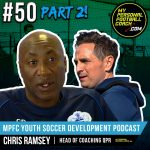 Soccer Player Development Podcast SPECIAL - Episode 50 Part 2 - Chris Ramsey