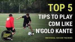 Online Soccer Training - Top 5 tips to play CDM like N'Golo Kante