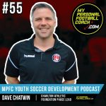 Soccer Player Development Podcast - Episode 55 - Dave Chatwin