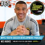 Soccer Player Development Podcast - Episode 65 - Wes Hughes