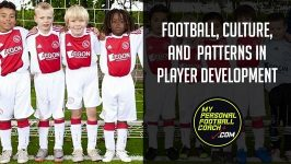 Football, Culture, & Patterns in Soccer Player Development